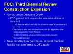 fcc third biennial review construction extension