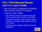 fcc third biennial review use it or lose it order