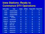 iowa stations ready to commence dtv operations