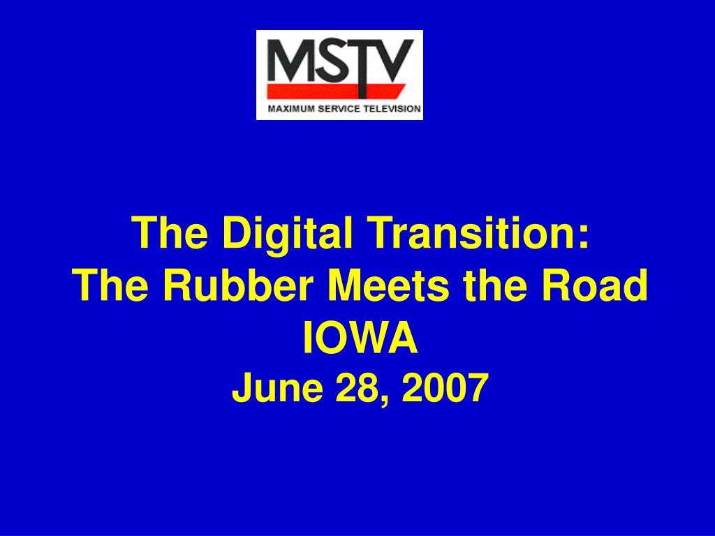 the digital transition the rubber meets the road iowa june 28 2007 l.