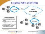 long haul native lan service