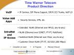 time warner telecom product direction