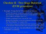 cheshire ii two stage retrieval evm generation
