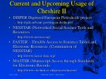 current and upcoming usage of cheshire ii