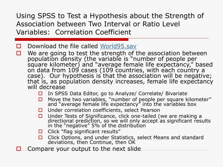 Using SPSS to Test a Hypothesis about the Strength of Association between Two Interval or Ratio Level Variables:  Correlation Coefficient