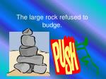 the large rock refused to budge
