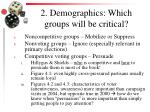 2 demographics which groups will be critical