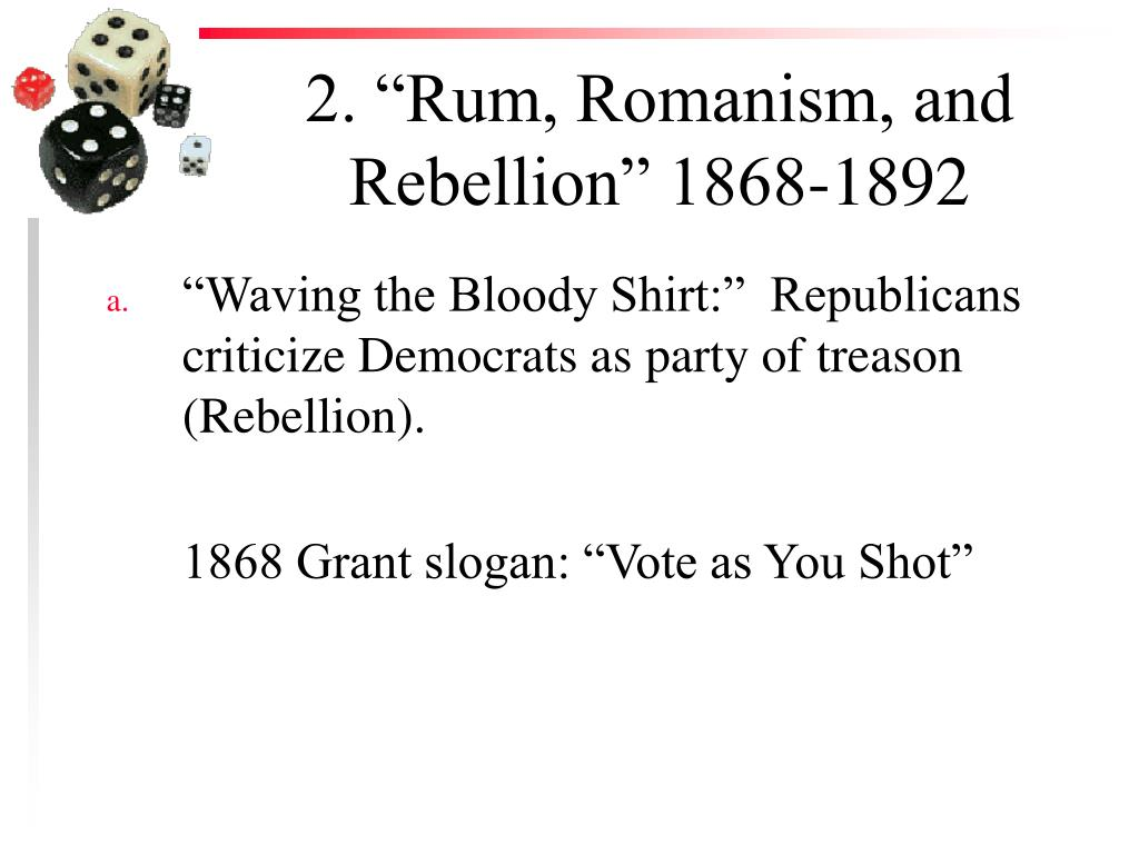 "2. ""Rum, Romanism, and Rebellion"" 1868-1892"