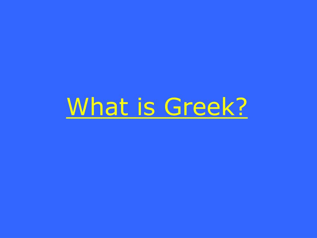 What is Greek?