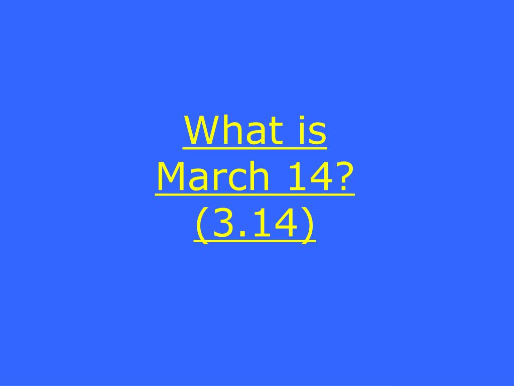 What is March 14? (3.14)