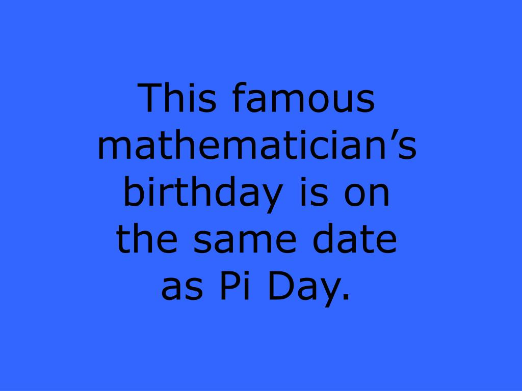 This famous mathematician's birthday is on the same date as Pi Day.