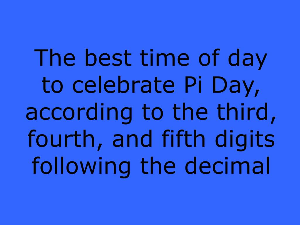 The best time of day to celebrate Pi Day, according to the third, fourth, and fifth digits following the decimal