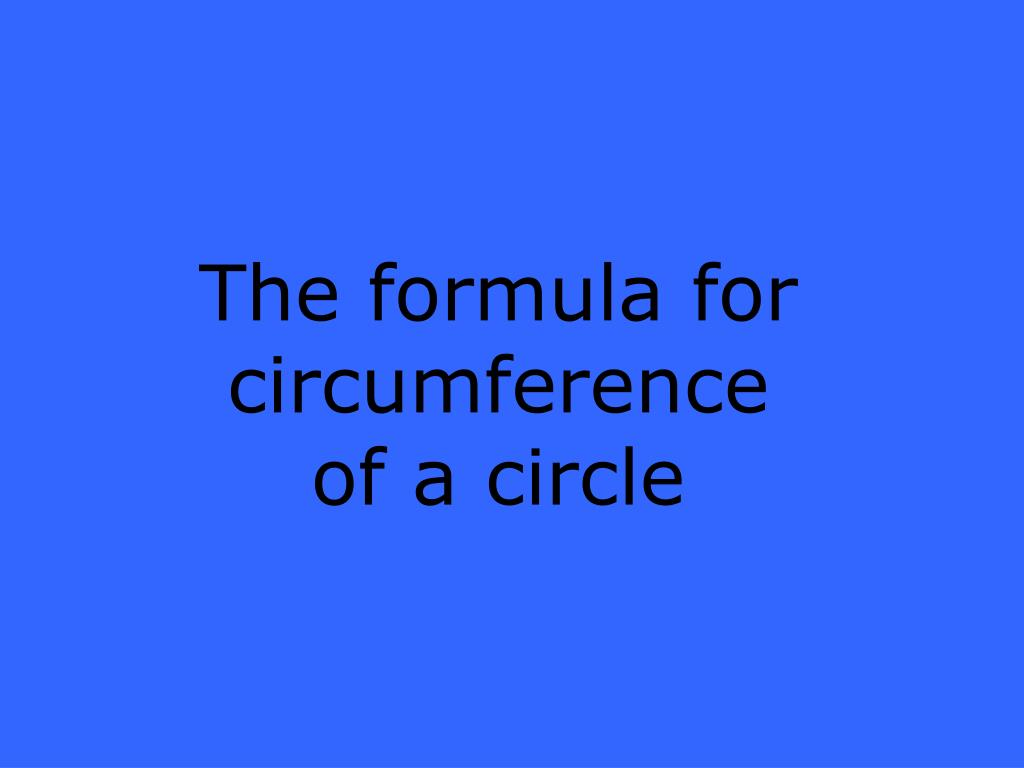 The formula for circumference of a circle