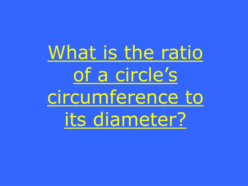 What is the ratio of a circle's circumference to its diameter?