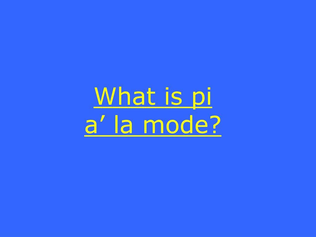 What is pi a' la mode?