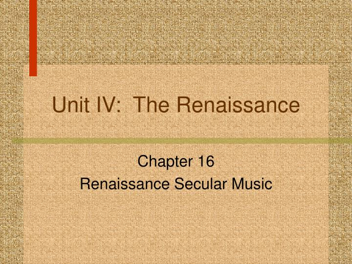 Unit iv the renaissance