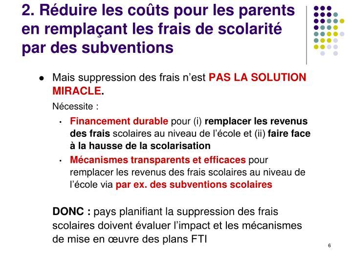 2. Réduire les coûts pour les parents en remplaçant les frais de scolarité par des subventions