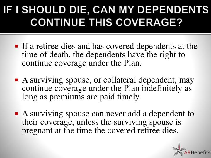 IF I SHOULD DIE, CAN MY DEPENDENTS CONTINUE THIS COVERAGE?