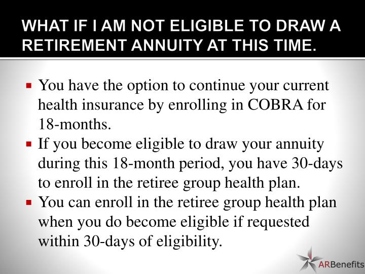 WHAT IF I AM NOT ELIGIBLE TO DRAW A RETIREMENT ANNUITY AT THIS TIME.