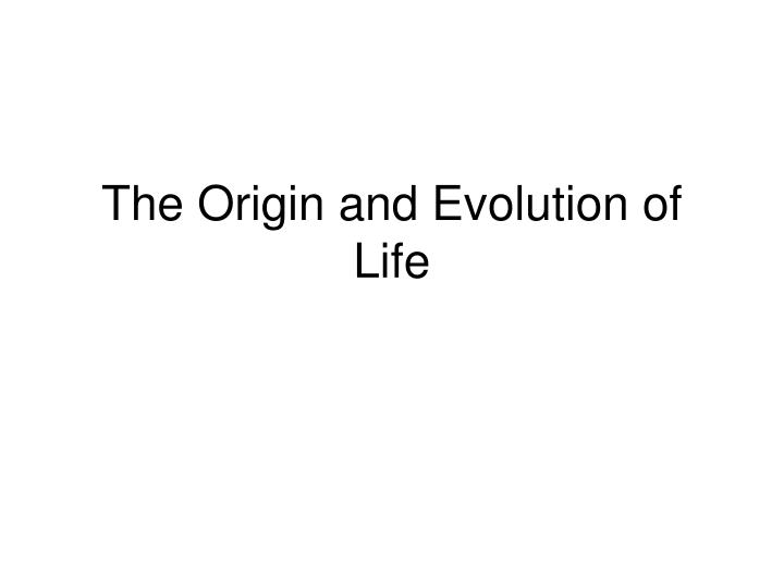 the origin and evolution of life n.