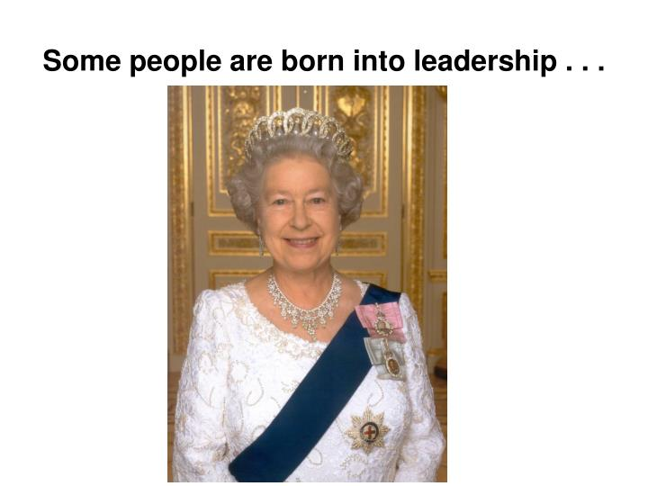 Some people are born into leadership
