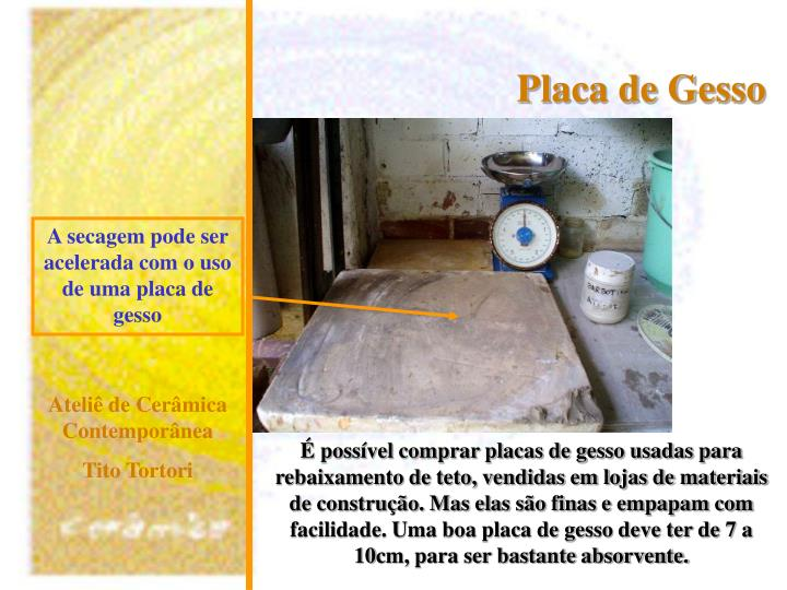 A secagem pode ser acelerada com o uso de uma placa de gesso