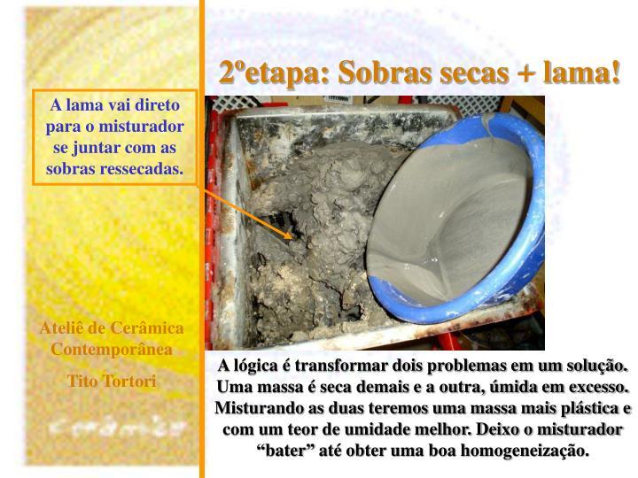 A lama vai direto para o misturador se juntar com as sobras ressecadas.