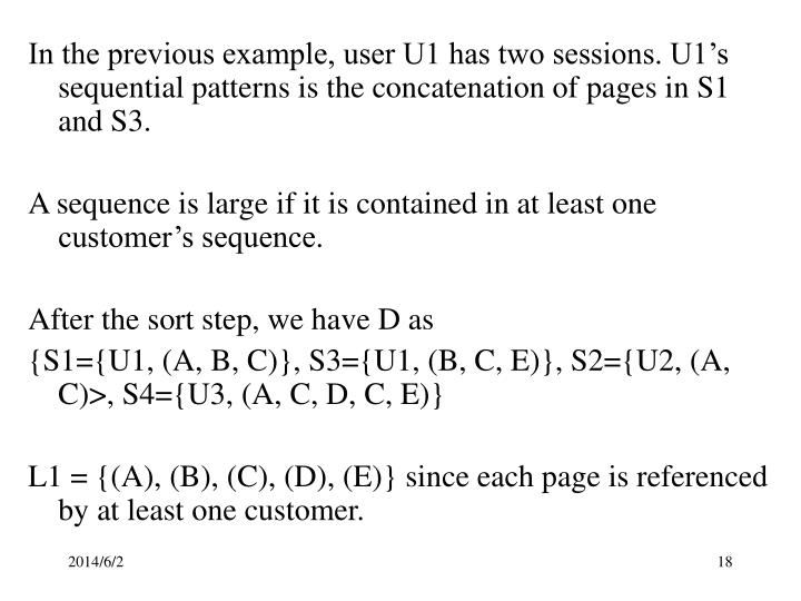 In the previous example, user U1 has two sessions. U1's sequential patterns is the concatenation of pages in S1 and S3.