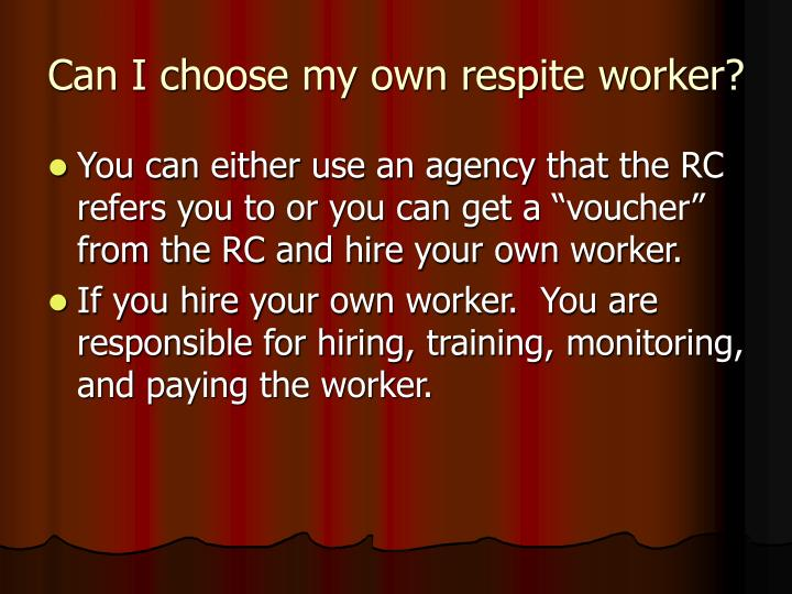 Can I choose my own respite worker?