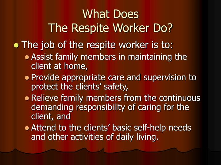 What does the respite worker do