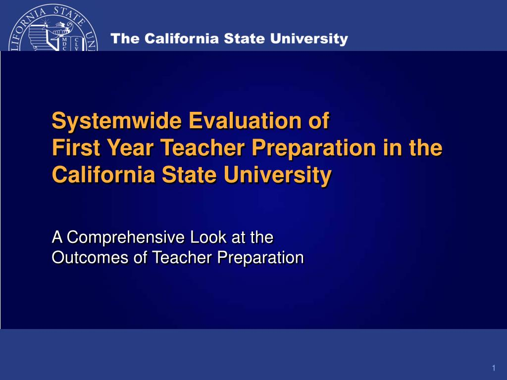 systemwide evaluation of first year teacher preparation in the california state university l.