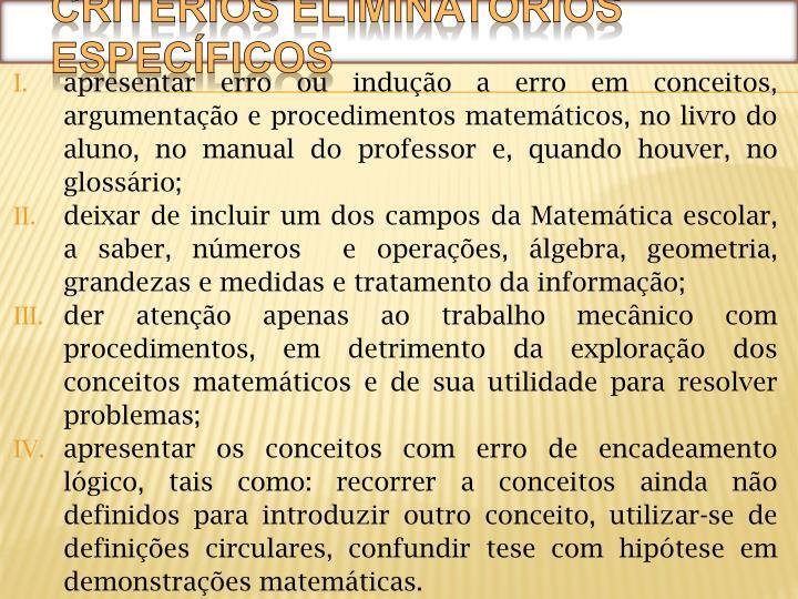 apresentar erro ou indução a erro em conceitos, argumentação e procedimentos matemáticos, no livro do aluno, no manual do professor e, quando houver, no glossário;