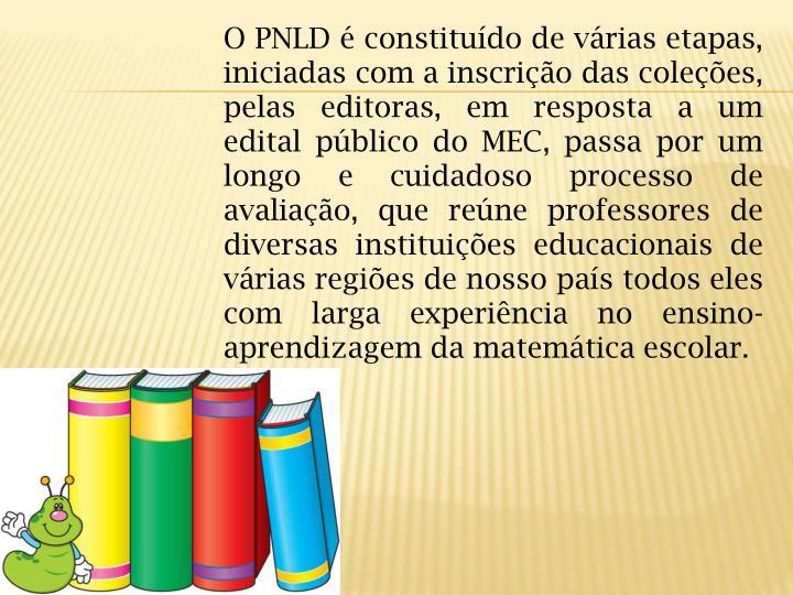O PNLD é constituído de várias etapas, iniciadas com a inscrição das coleções, pelas editoras...