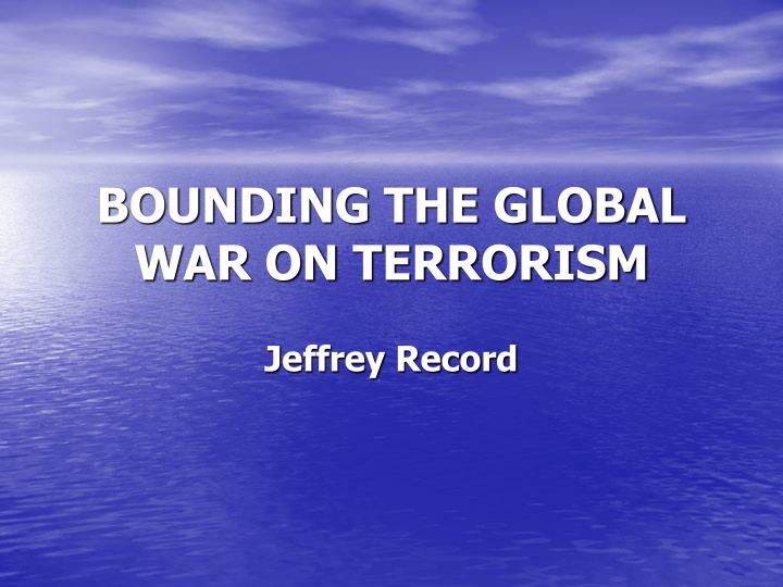 Bounding the global war on terrorism