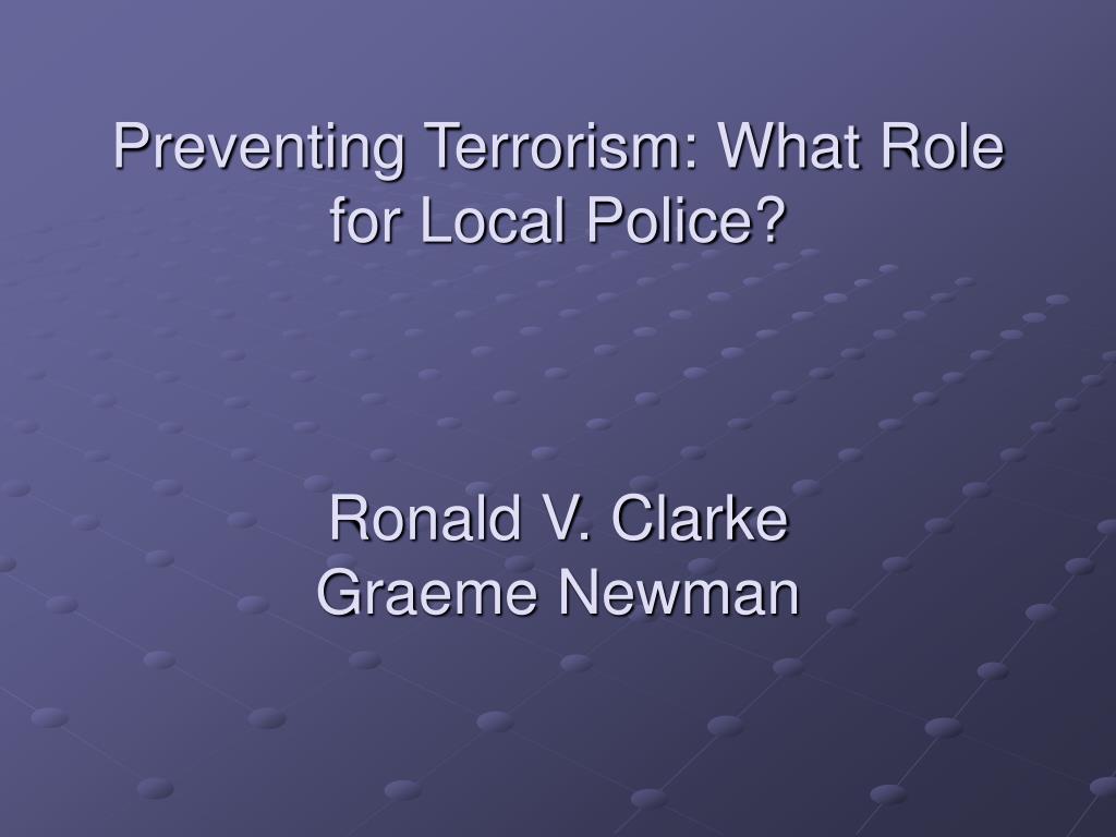preventing terrorism what role for local police ronald v clarke graeme newman l.
