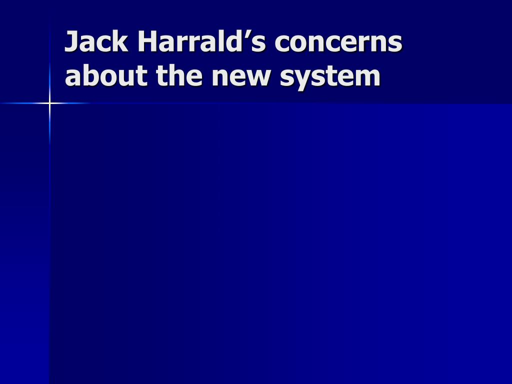 Jack Harrald's concerns about the new system