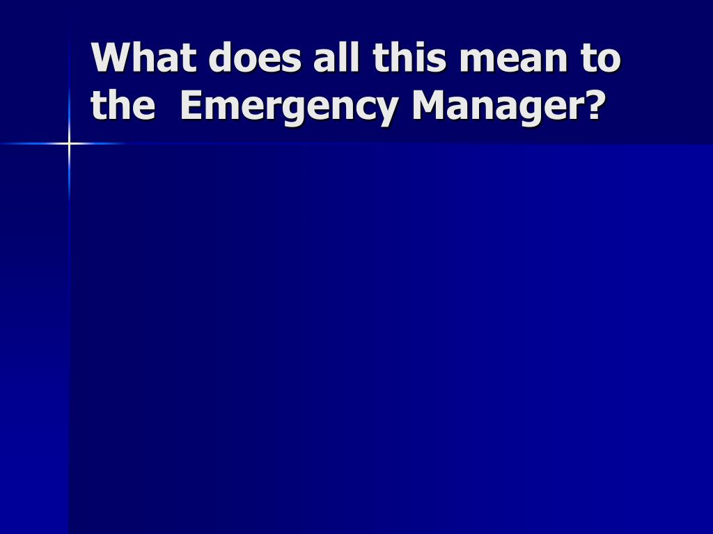 What does all this mean to the  Emergency Manager?