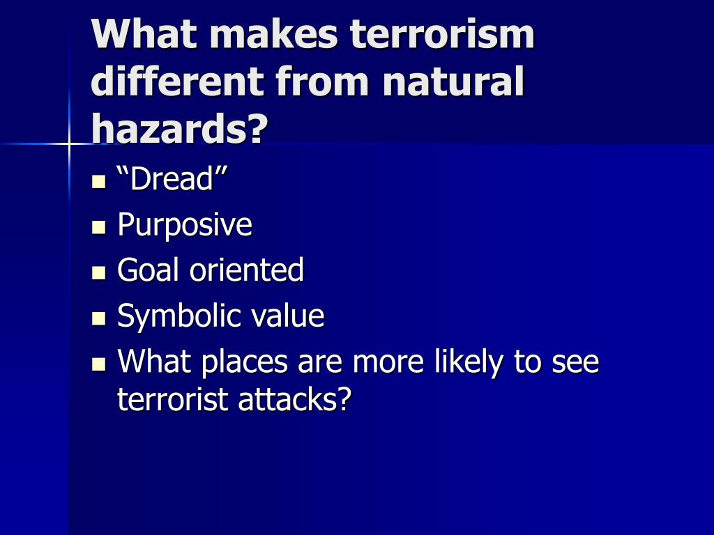 What makes terrorism different from natural hazards?