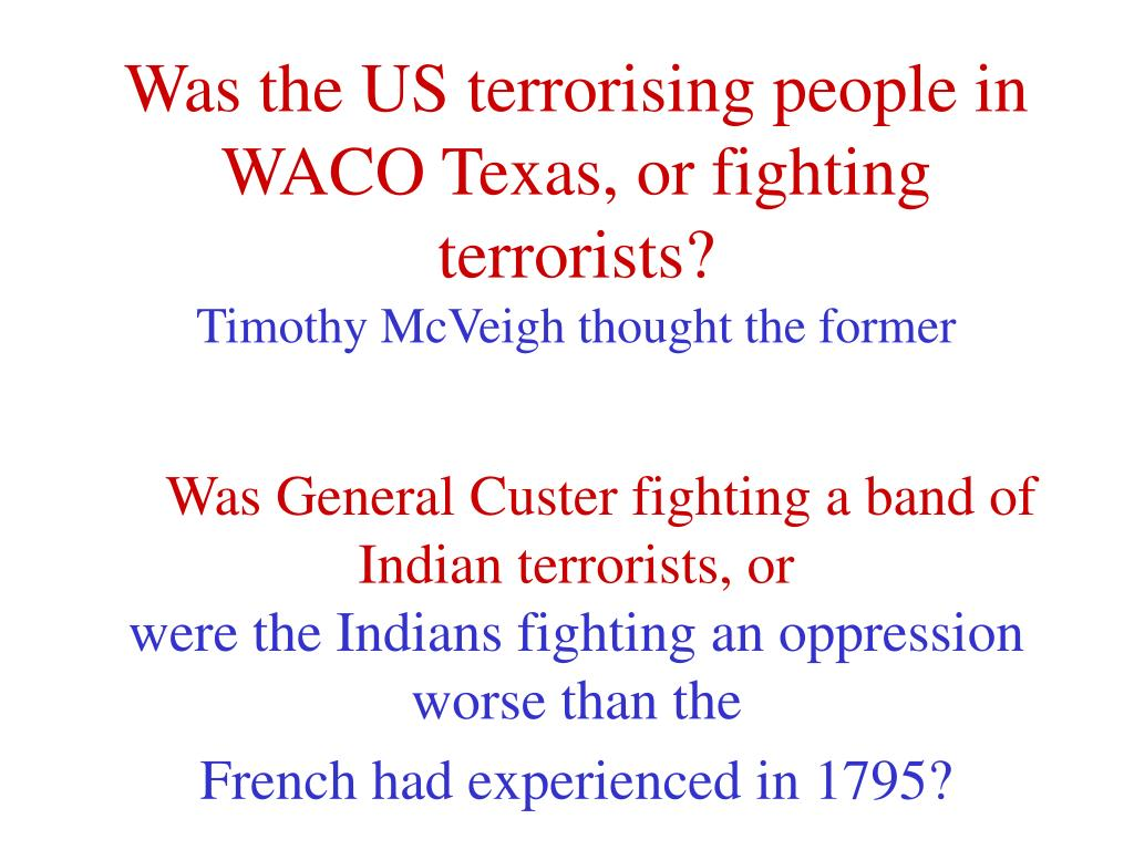 Was the US terrorising people in WACO Texas, or fighting terrorists?