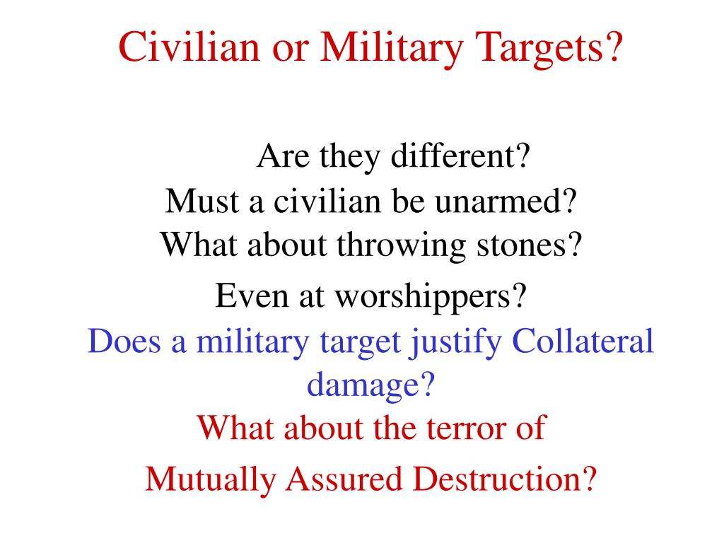 Civilian or Military Targets?