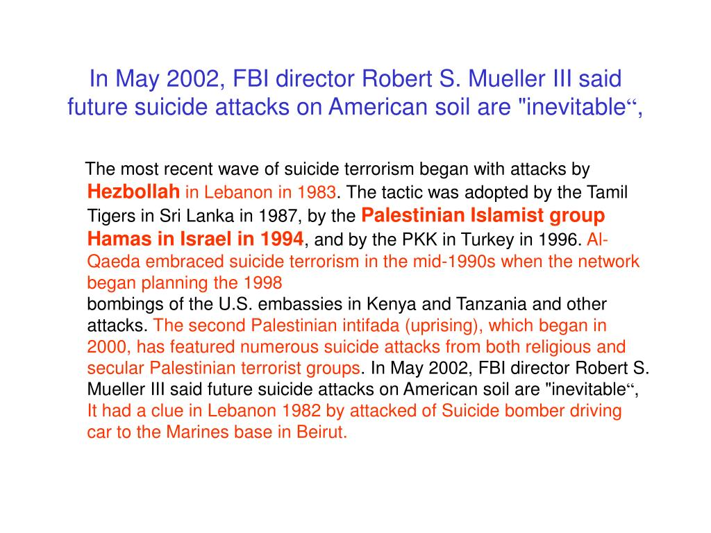"In May 2002, FBI director Robert S. Mueller III said future suicide attacks on American soil are ""inevitable"