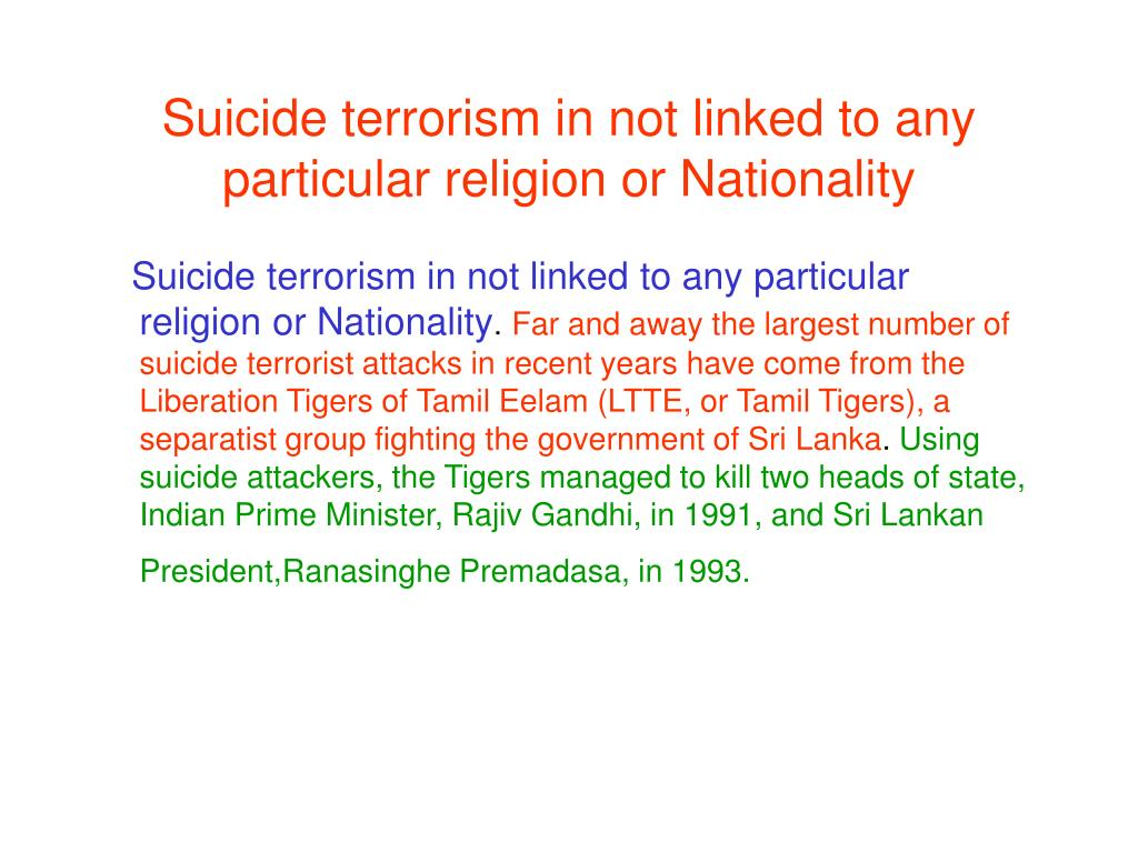 Suicide terrorism in not linked to any particular religion or Nationality