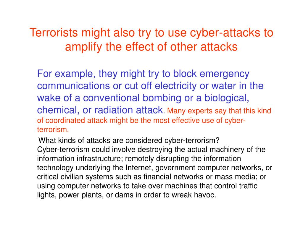 Terrorists might also try to use cyber-attacks to amplify the effect of other attacks
