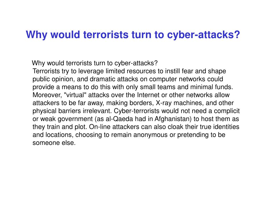 Why would terrorists turn to cyber-attacks?