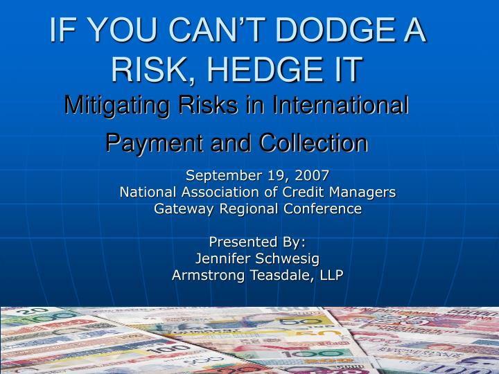 If you can t dodge a risk hedge it mitigating risks in international payment and collection
