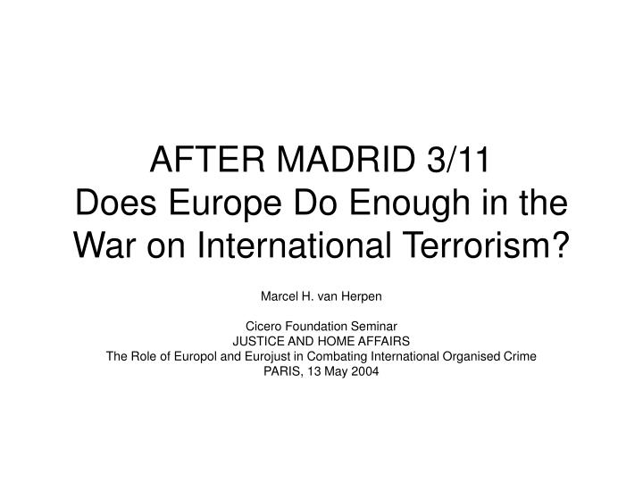 After madrid 3 11 does europe do enough in the war on international terrorism