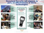 homeland security will depend in part on effectiveness of these technologies