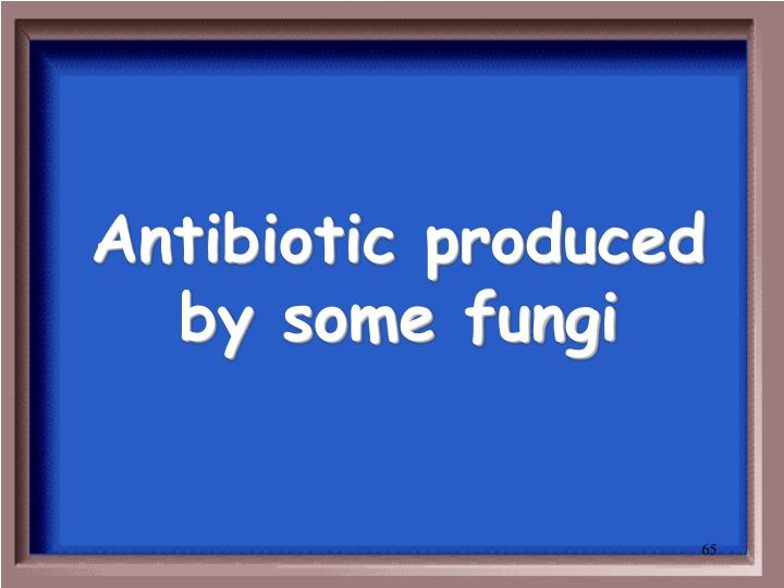 Antibiotic produced by some fungi