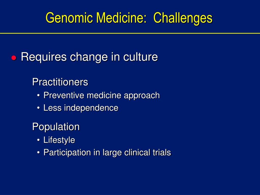 Genomic Medicine:  Challenges