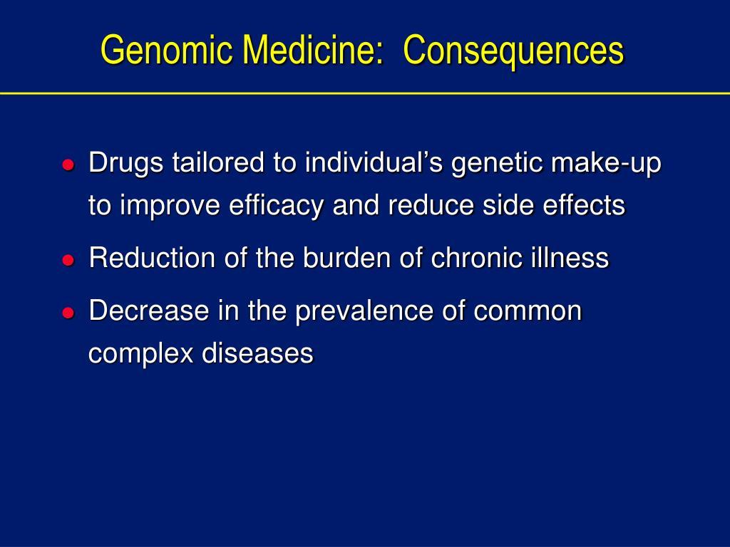 Genomic Medicine:  Consequences